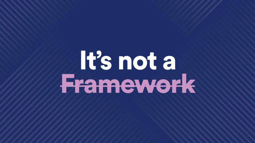 It's not a Framework