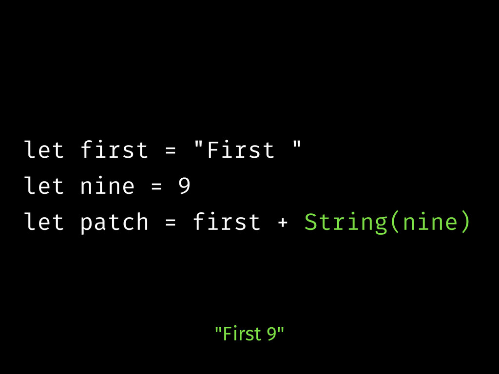 "let first = ""First "" let nine = 9 let patch = f..."