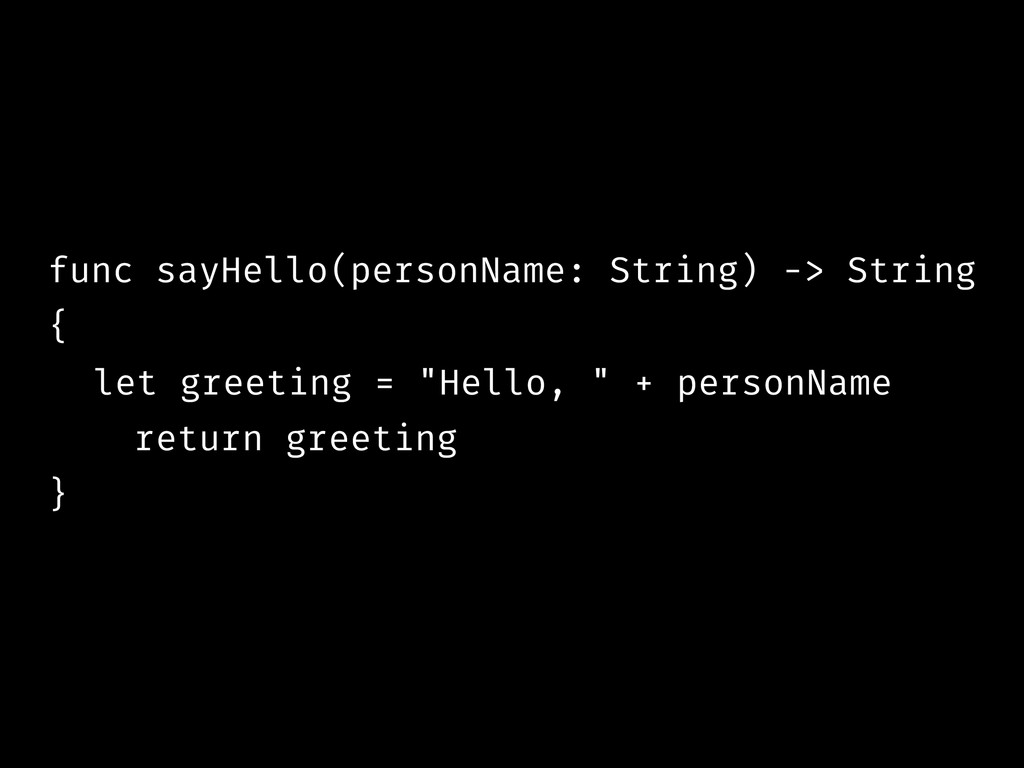 func sayHello(personName: String) -> String { l...