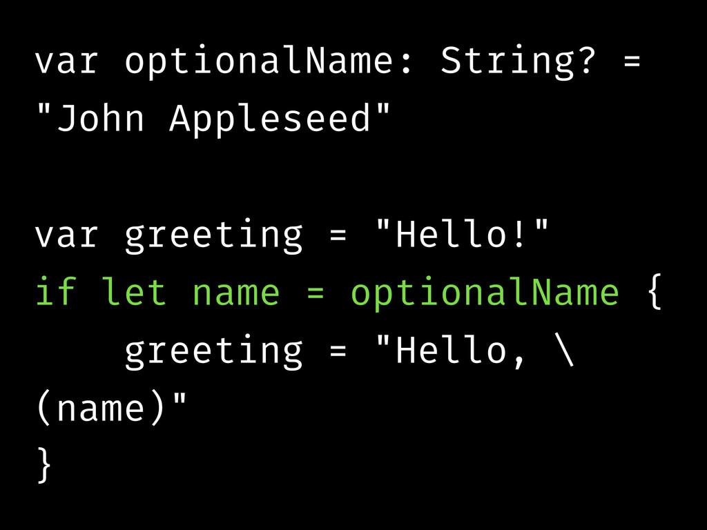 """var optionalName: String? = """"John Appleseed"""" ! ..."""
