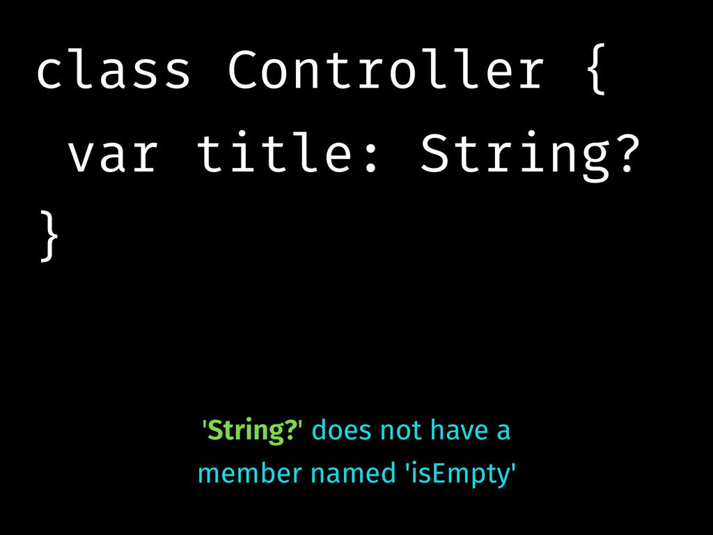 class Controller { var title: String? } 'String...