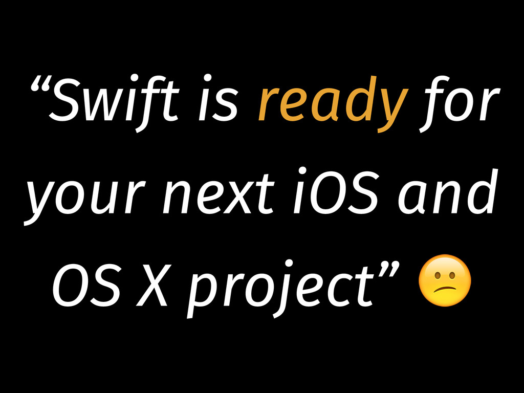 """Swift is ready for your next iOS and OS X proj..."