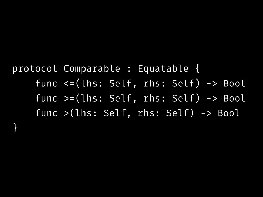 protocol Comparable : Equatable { func <=(lhs: ...