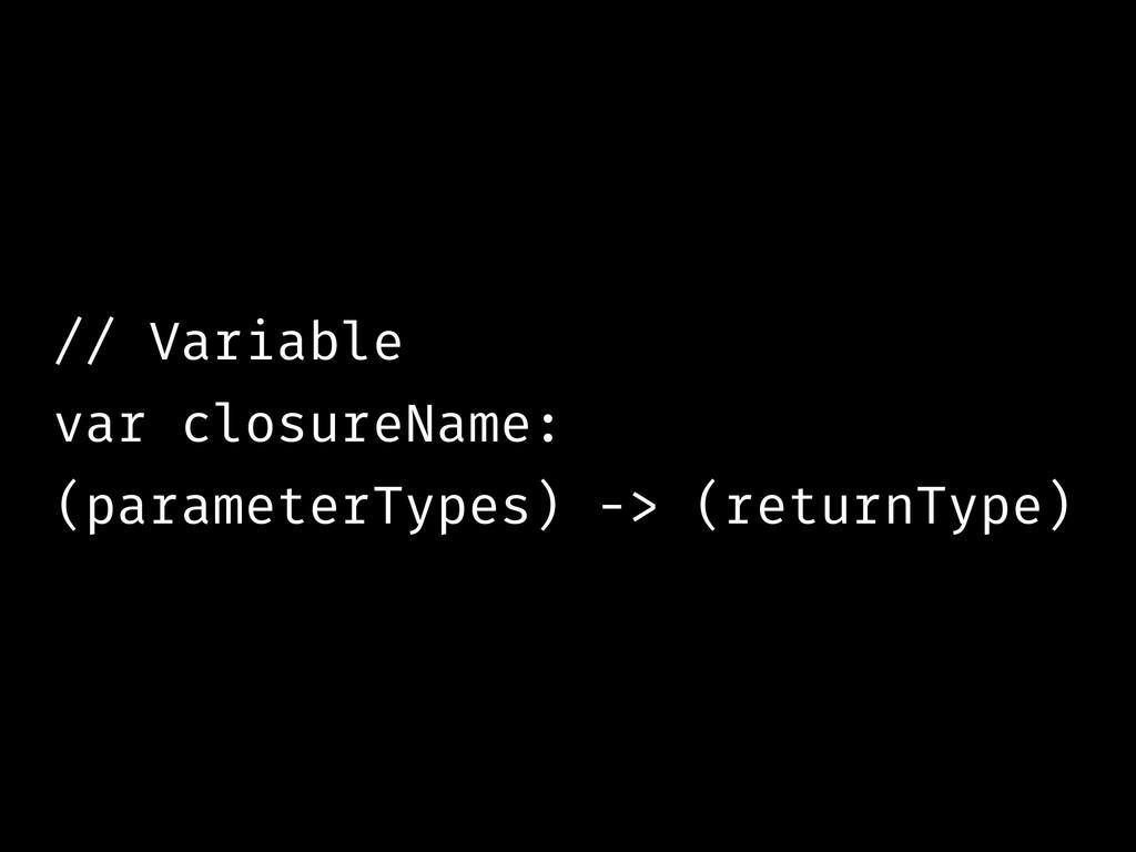 // Variable var closureName: (parameterTypes) -...