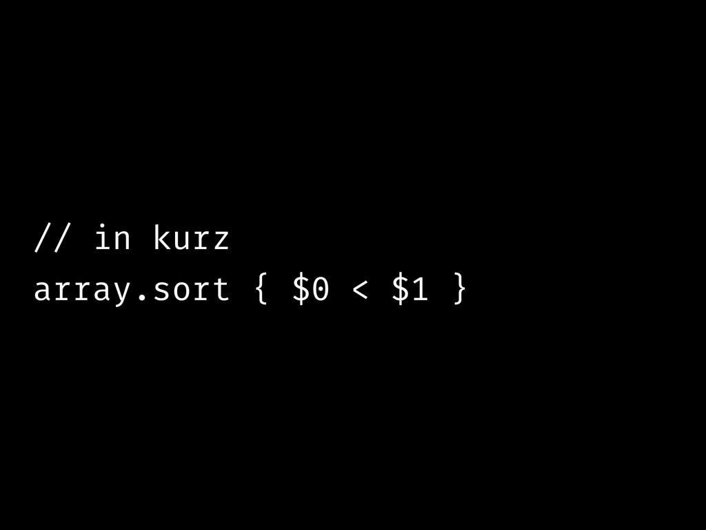 // in kurz array.sort { $0 < $1 }