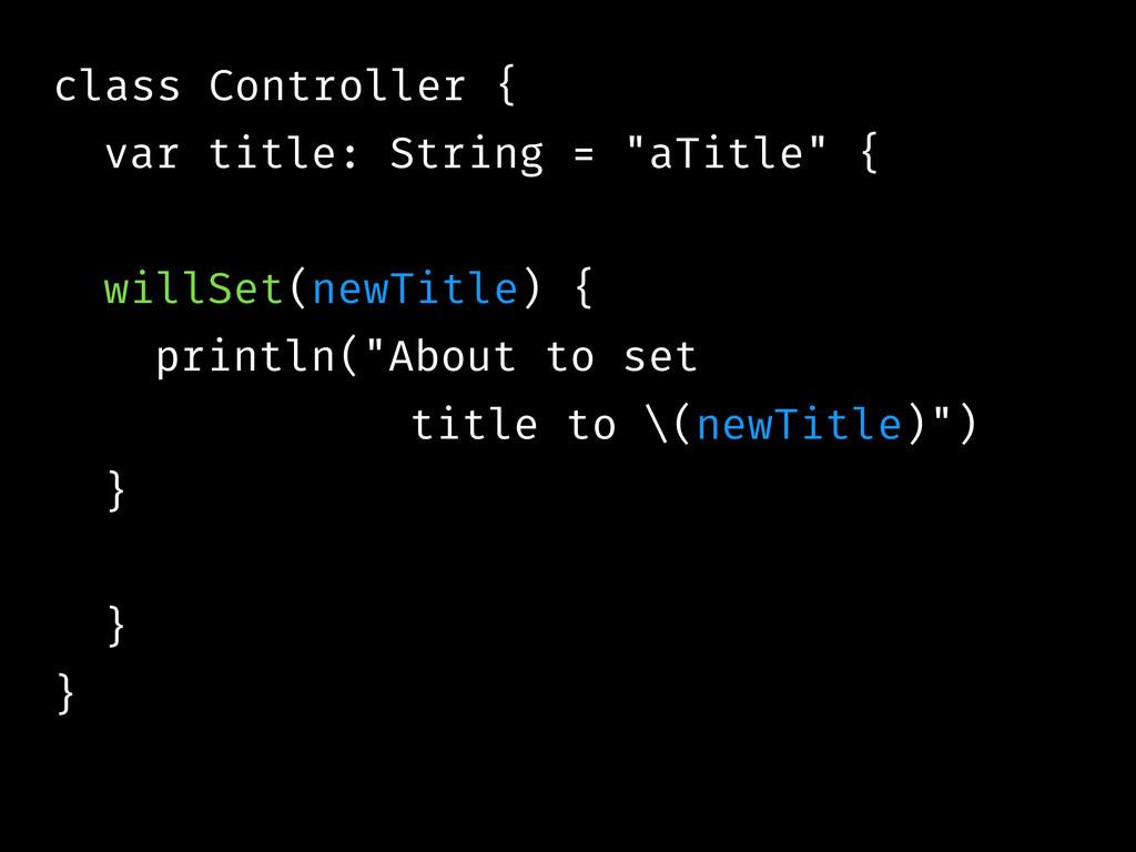 "class Controller { var title: String = ""aTitle""..."