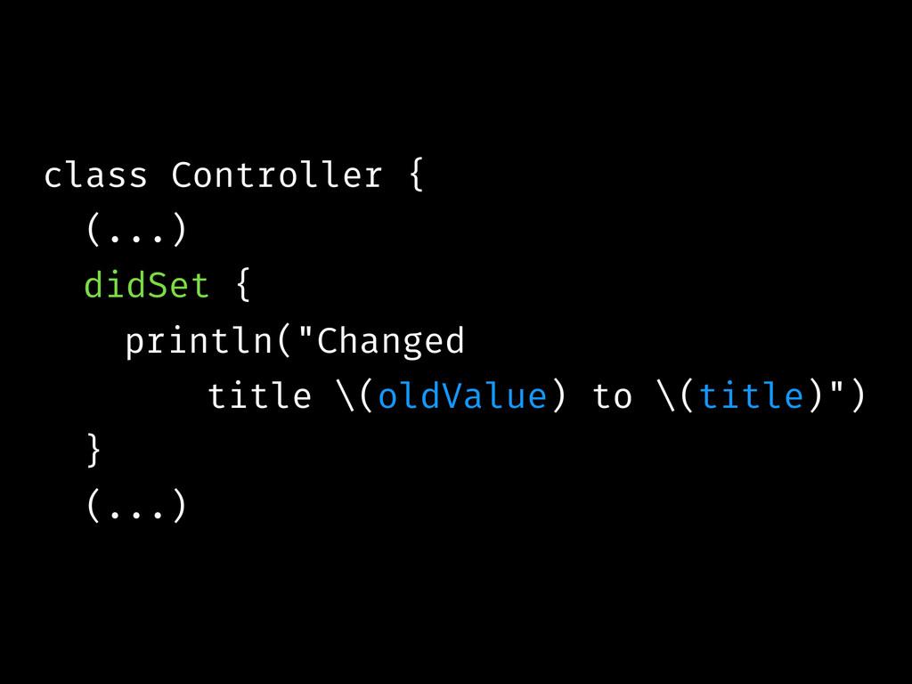 "class Controller { (...) didSet { println(""Chan..."