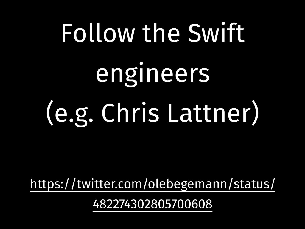 Follow the Swift engineers (e.g. Chris Lattner)...