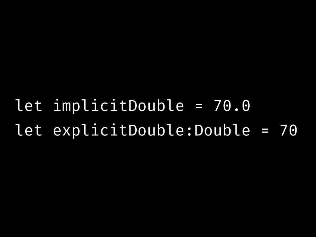 let implicitDouble = 70.0 let explicitDouble:Do...