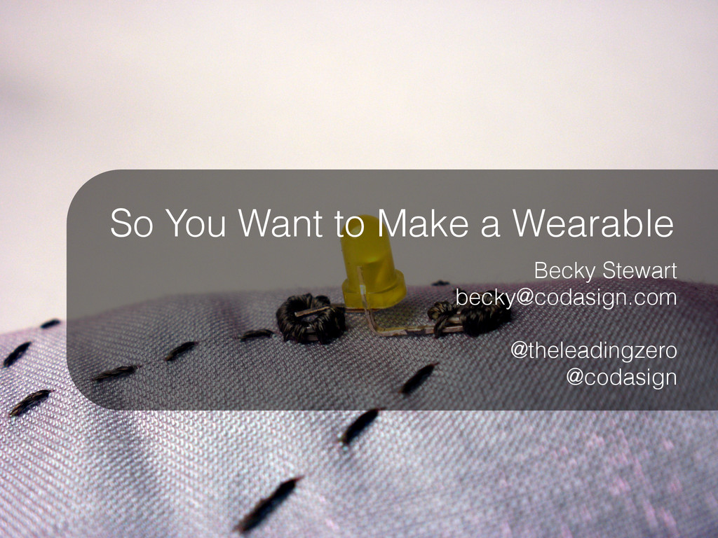 So You Want to Make a Wearable Becky Stewart be...
