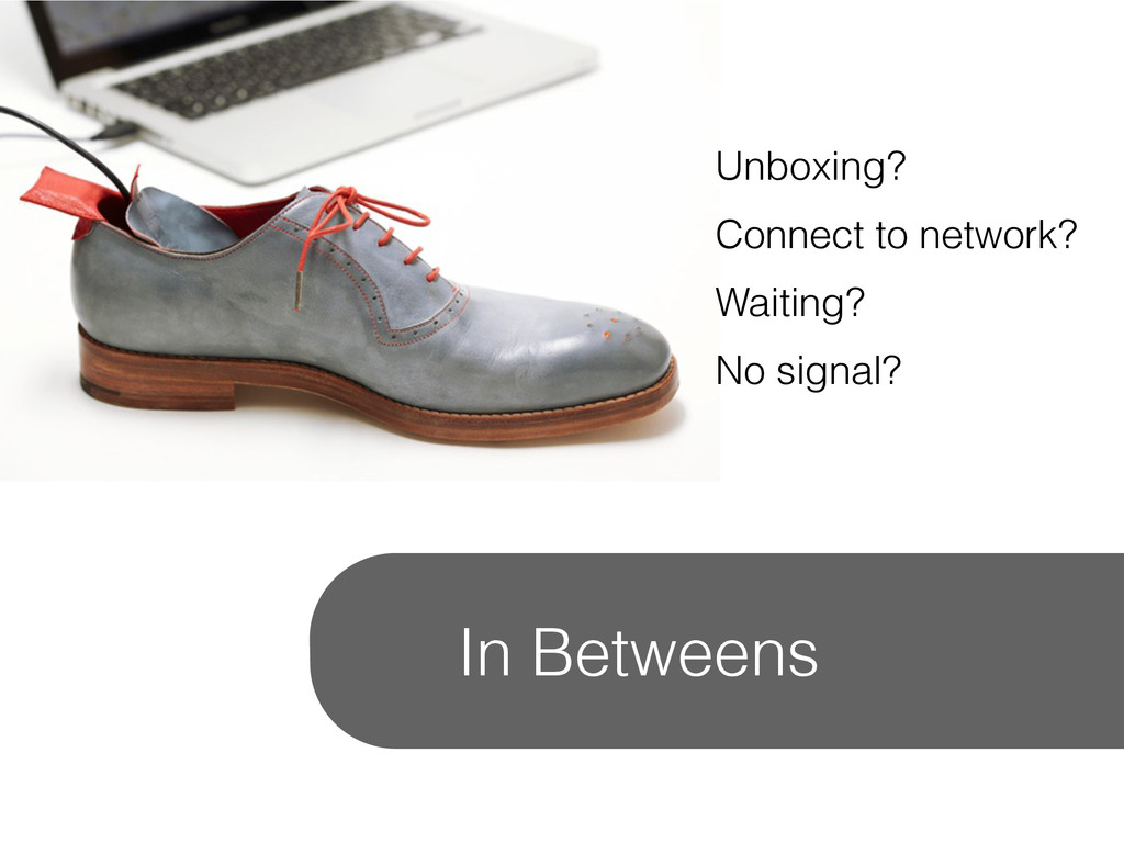 In Betweens Unboxing? Connect to network? Waiti...