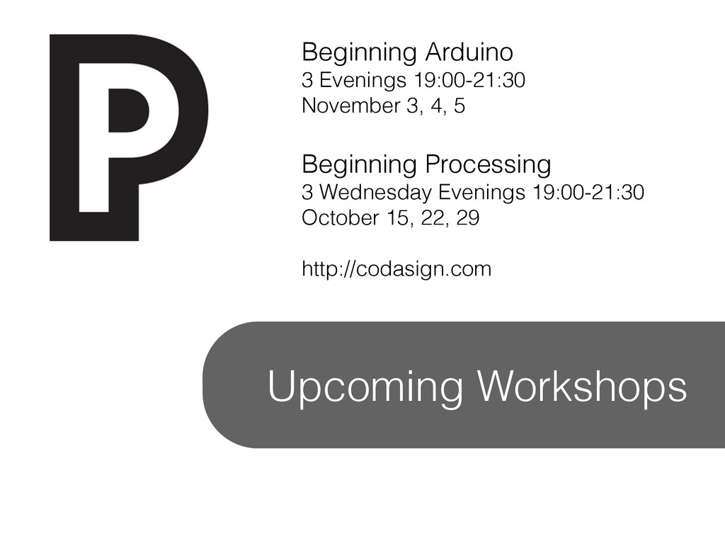 Upcoming Workshops Beginning Arduino 3 Evenings...