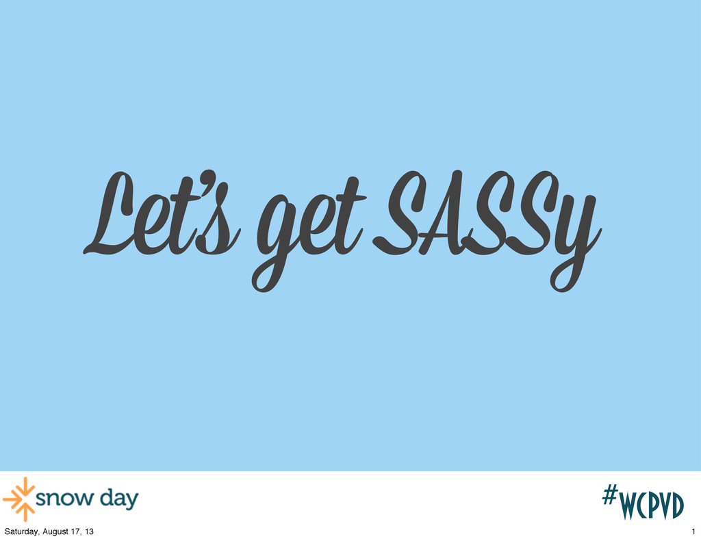 #wcpvd Let's get SASSy 1 Saturday, August 17, 13