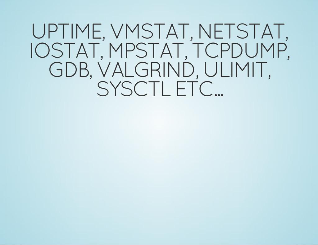 UPTIME, VMSTAT, NETSTAT, IOSTAT, MPSTAT, TCPDUM...