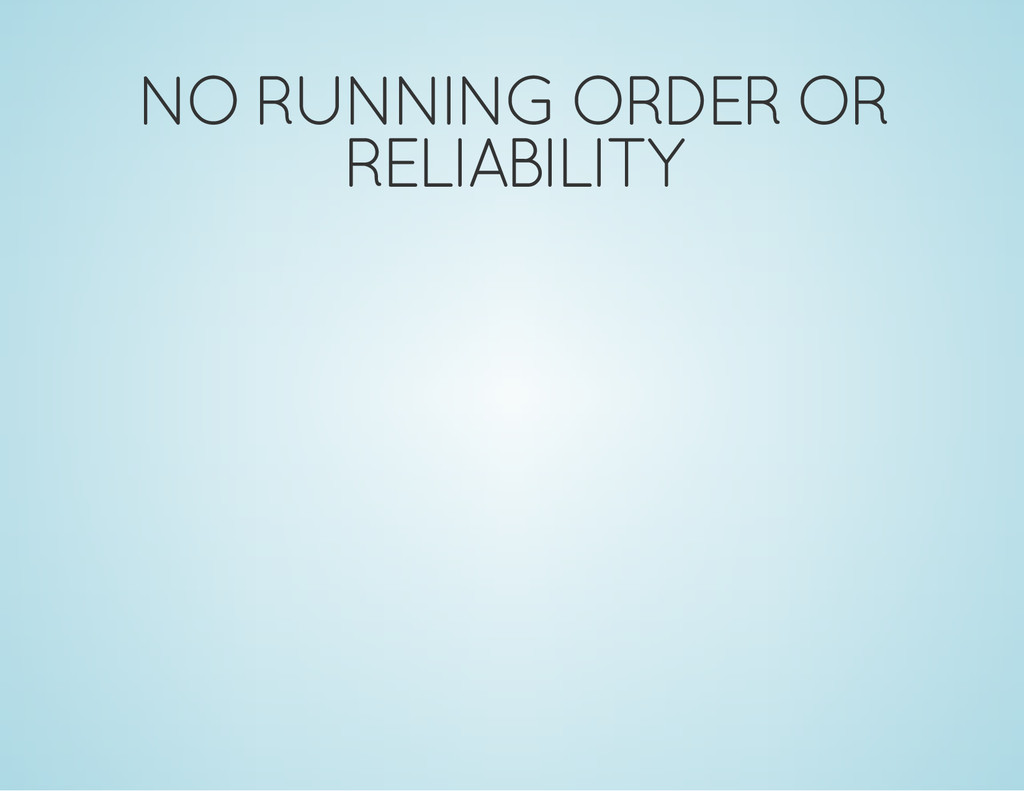 NO RUNNING ORDER OR RELIABILITY