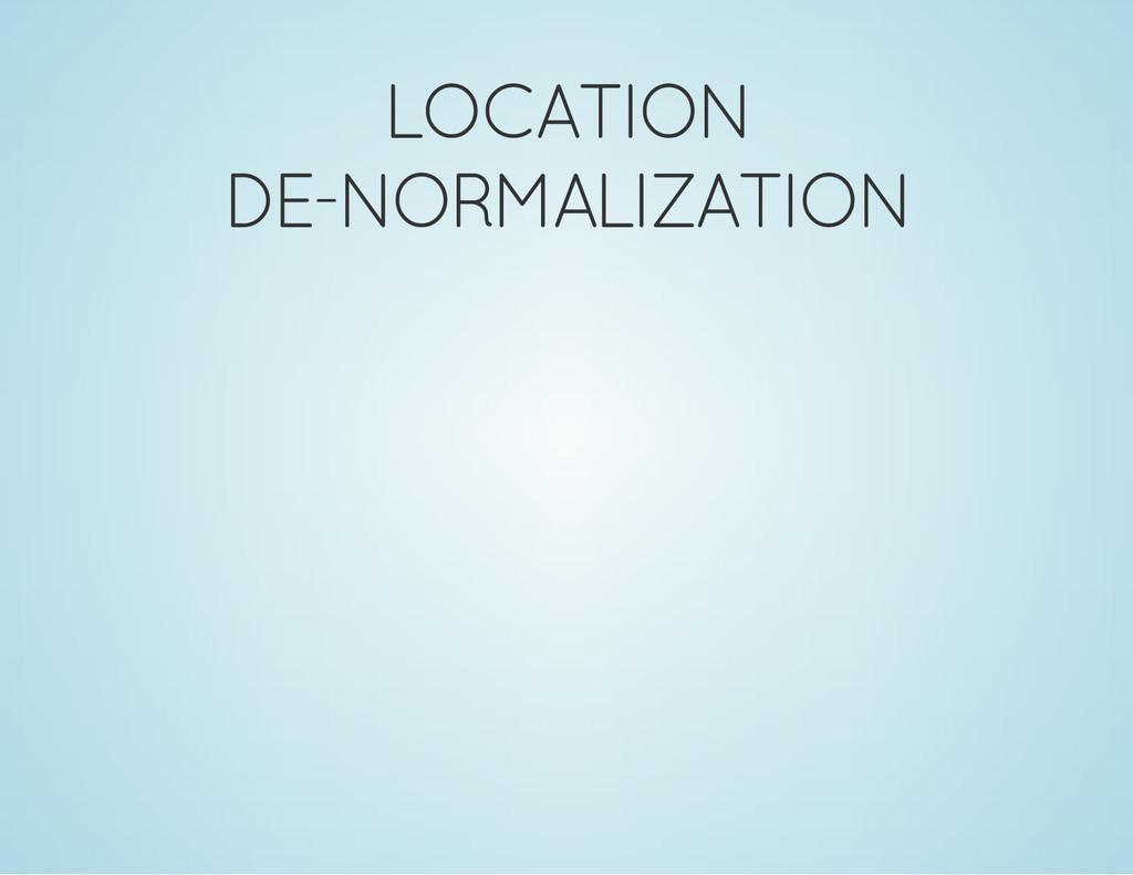LOCATION DE-NORMALIZATION