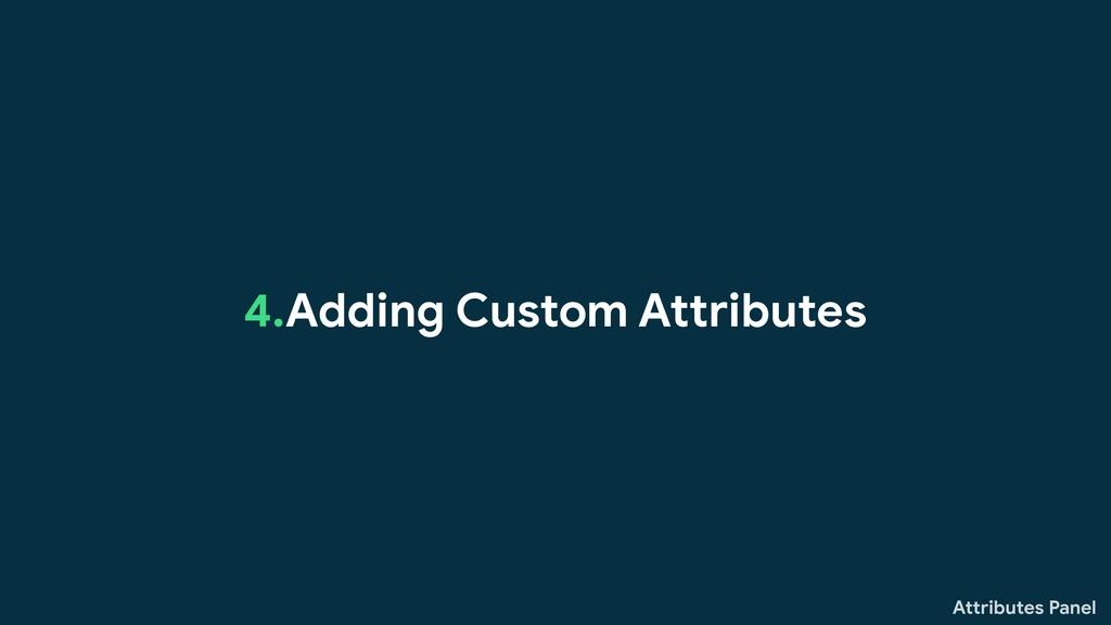 Attributes Panel 4.Adding Custom Attributes
