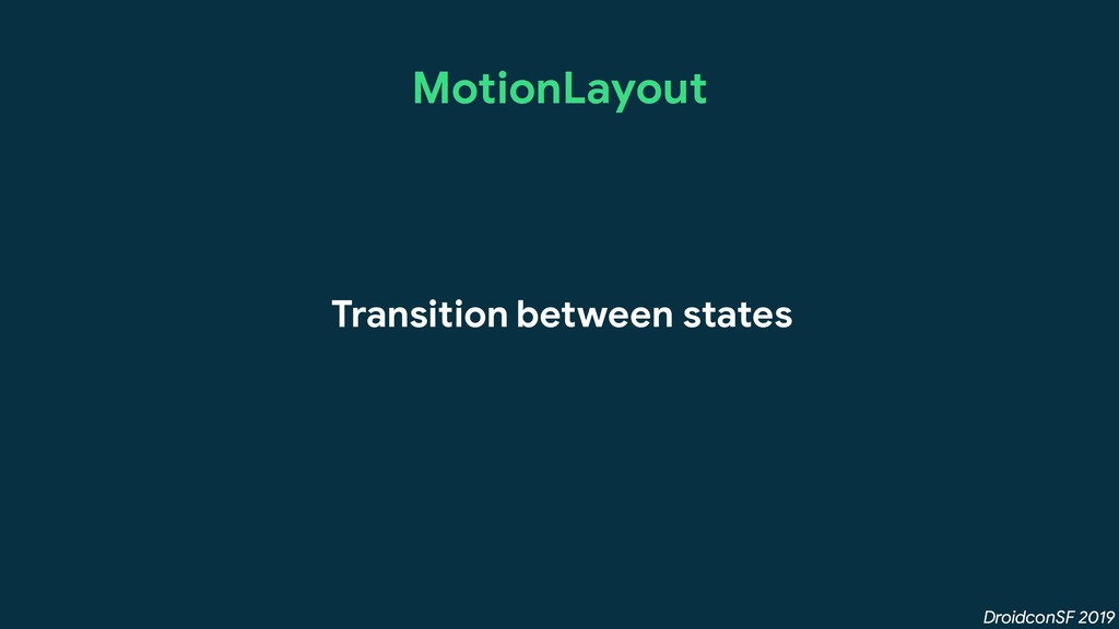 DroidconSF 2019 MotionLayout Transition between...