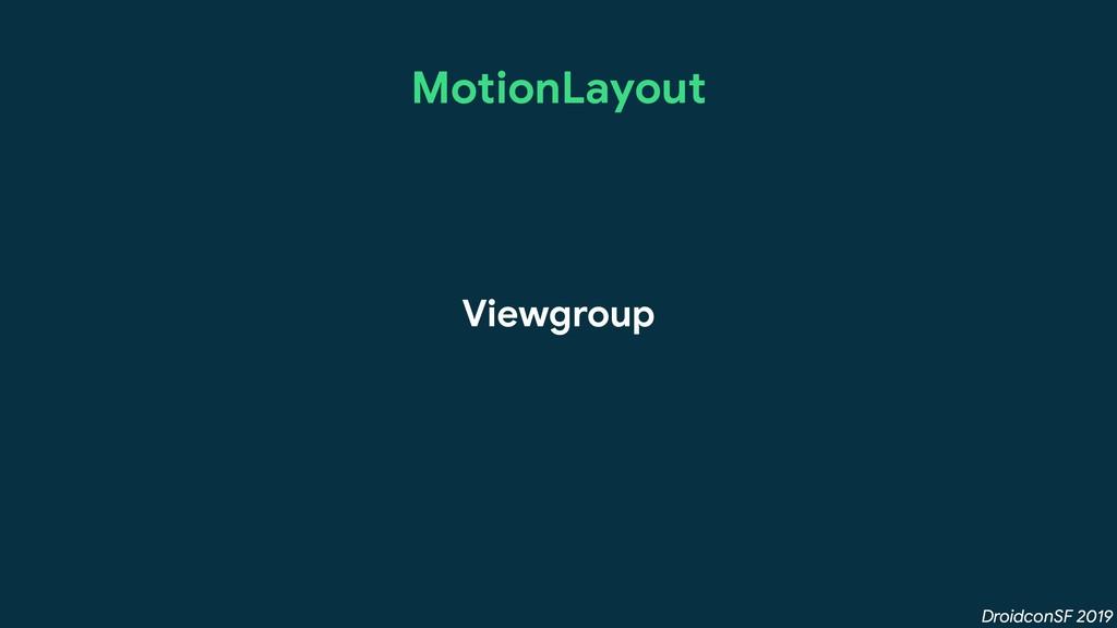 DroidconSF 2019 MotionLayout Viewgroup