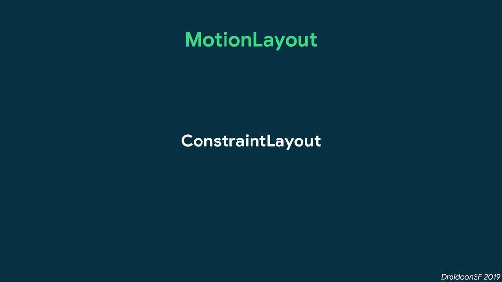 DroidconSF 2019 MotionLayout ConstraintLayout