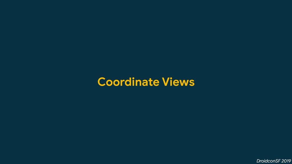DroidconSF 2019 Coordinate Views