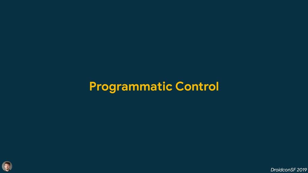 DroidconSF 2019 Programmatic Control