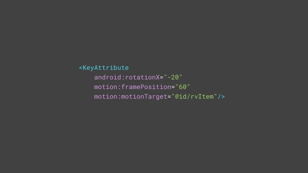 "<KeyAttribute android:rotationX=""-20"" motion:fr..."