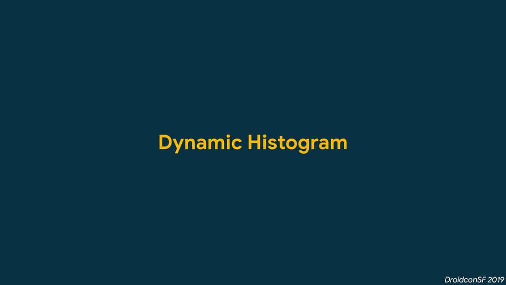 DroidconSF 2019 Dynamic Histogram