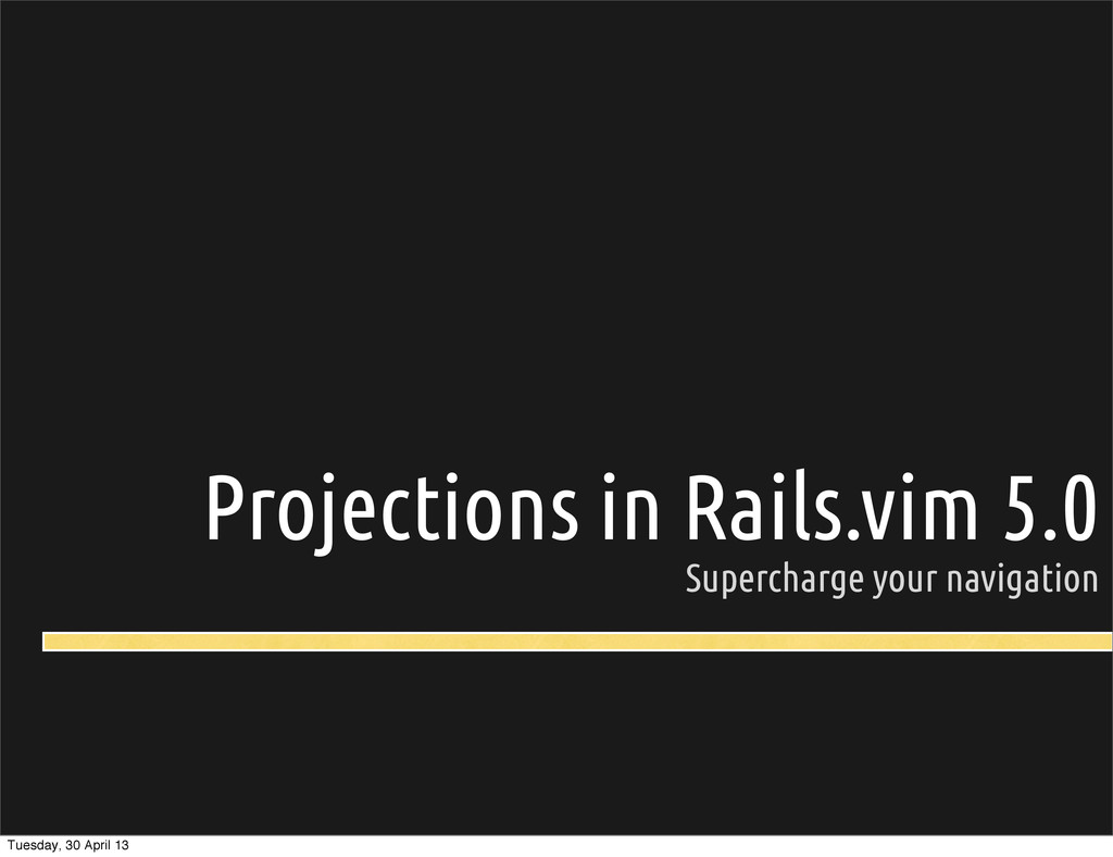Projections in Rails.vim 5.0 Supercharge your n...