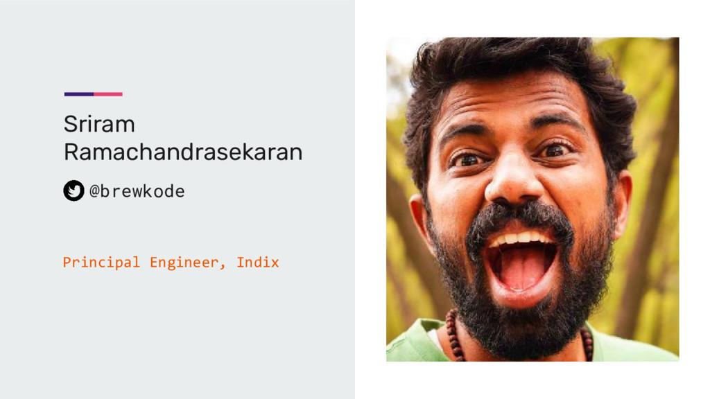 Sriram Ramachandrasekaran @brewkode Principal E...