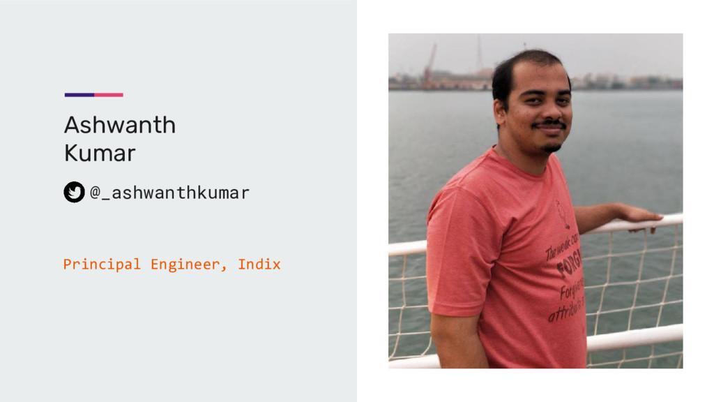 Ashwanth Kumar @_ashwanthkumar Principal Engine...