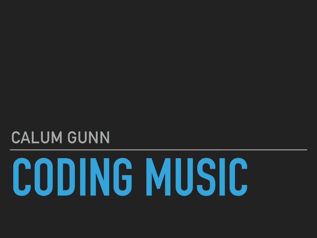 CODING MUSIC CALUM GUNN
