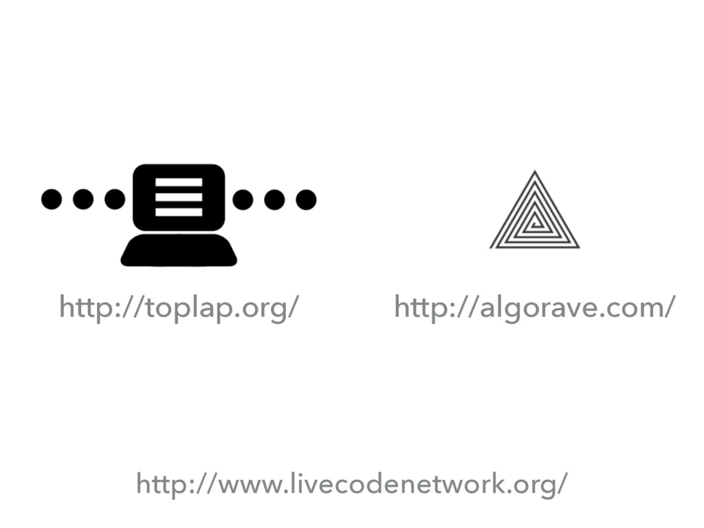 http://www.livecodenetwork.org/ http://toplap.o...