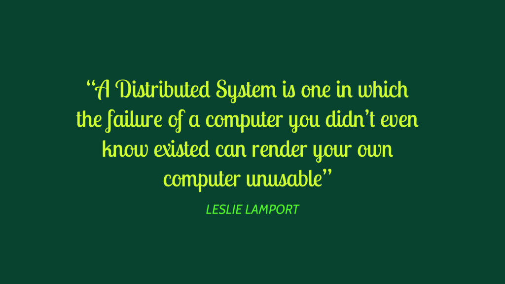 """LESLIE LAMPORT """"A Distributed System is one in ..."""