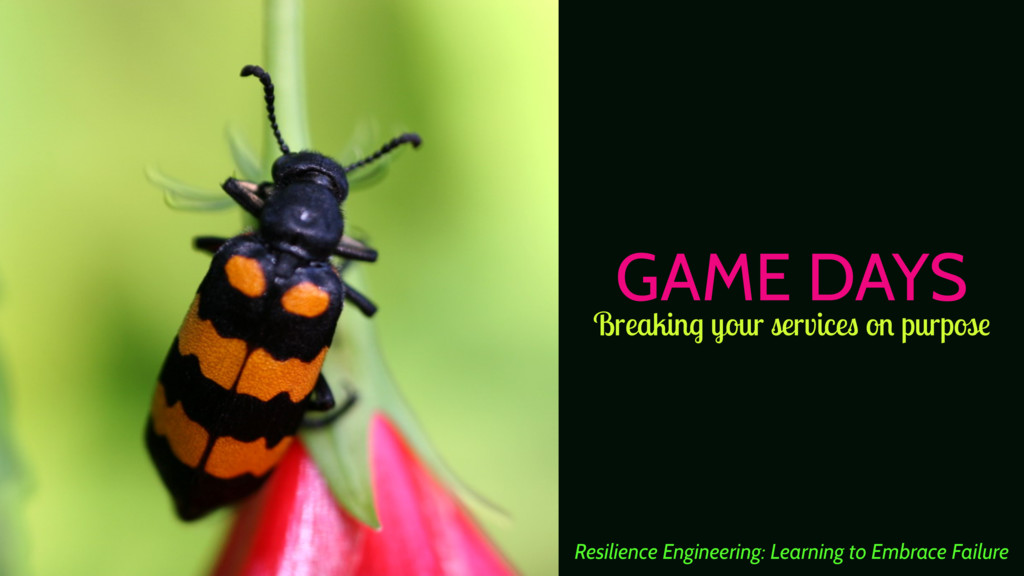 GAME DAYS Resilience Engineering: Learning to E...