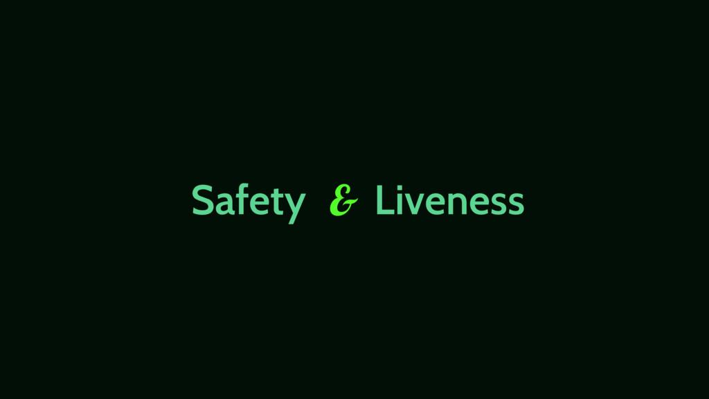 Safety Liveness &