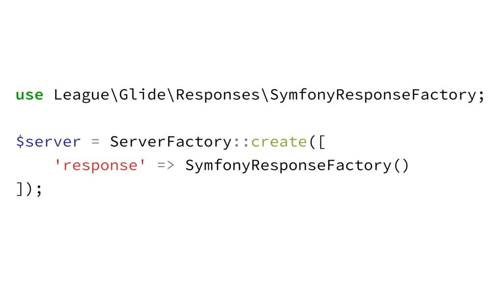 use League\Glide\Responses\SymfonyResponseFacto...