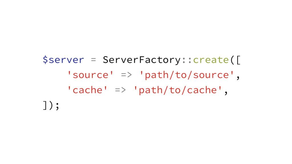 $server = ServerFactory::create([ 'source' => '...