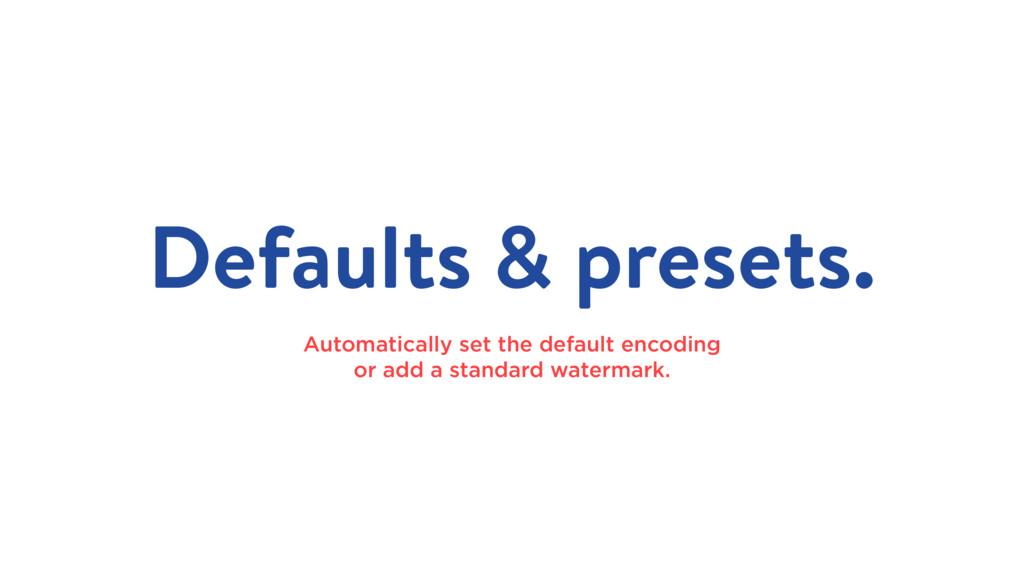 Defaults & presets. Automatically set the defau...