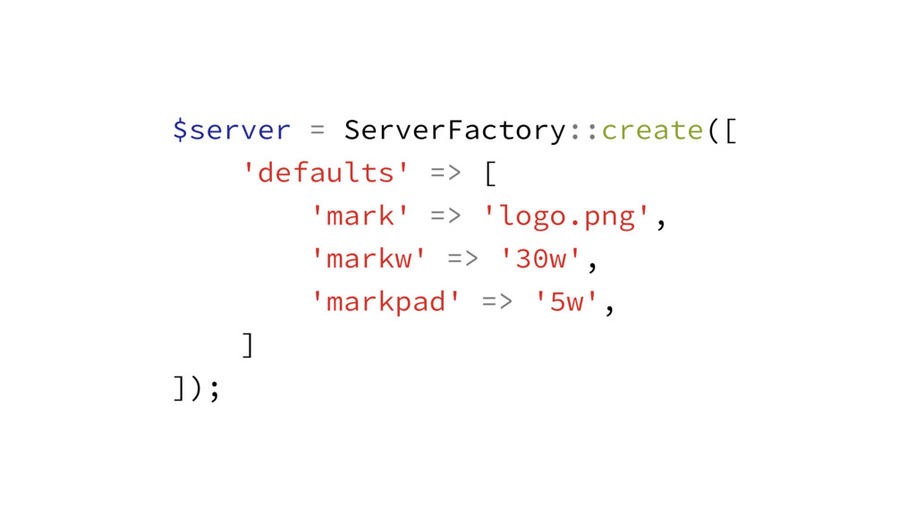 $server = ServerFactory::create([ 'defaults' =>...