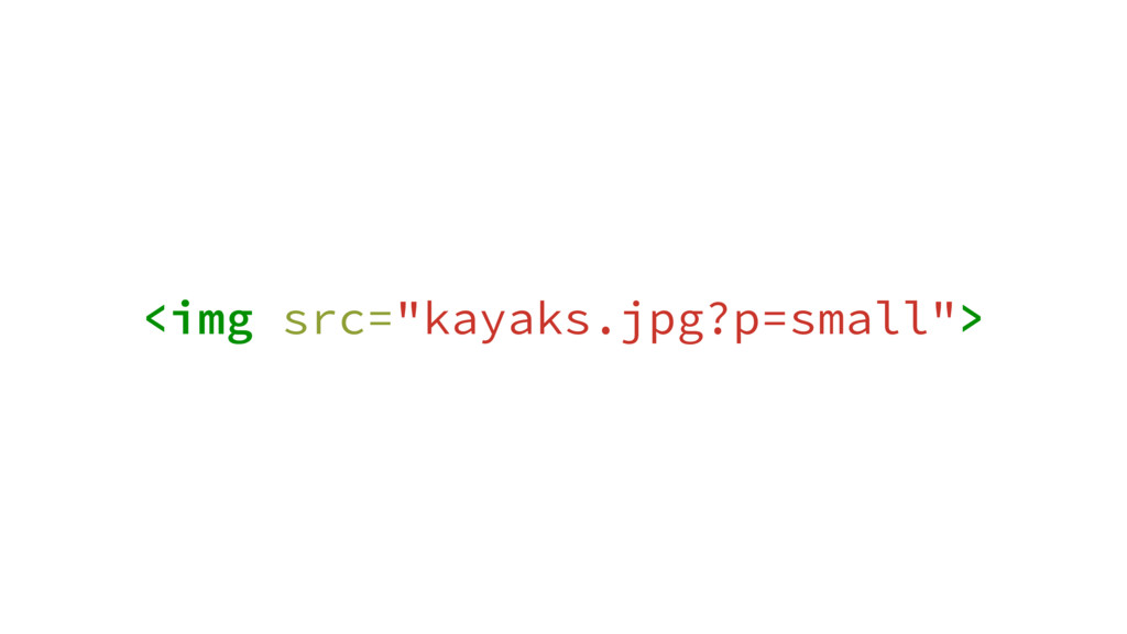 "<img src=""kayaks.jpg?p=small"">"