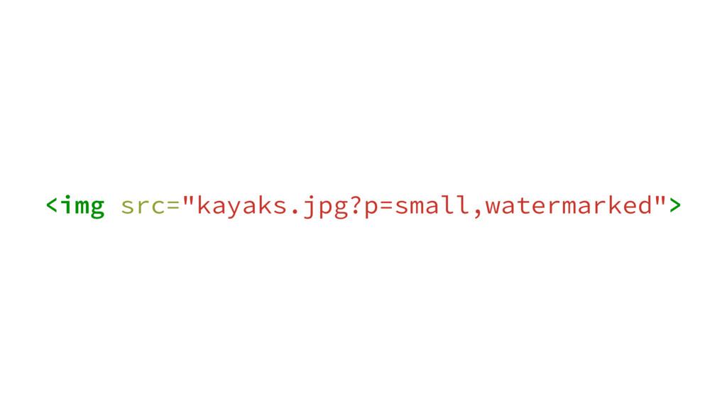 "<img src=""kayaks.jpg?p=small,watermarked"">"