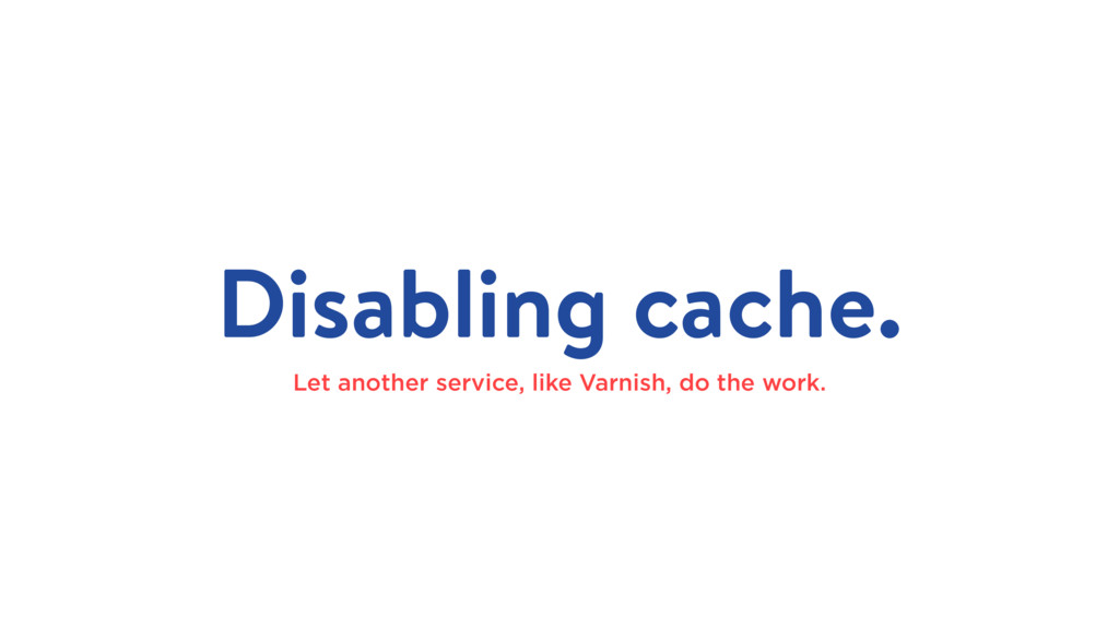 Disabling cache. Let another service, like Varn...