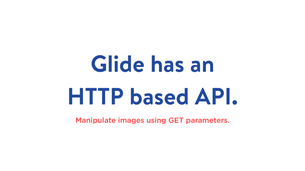 Glide has an HTTP based API. Manipulate images ...