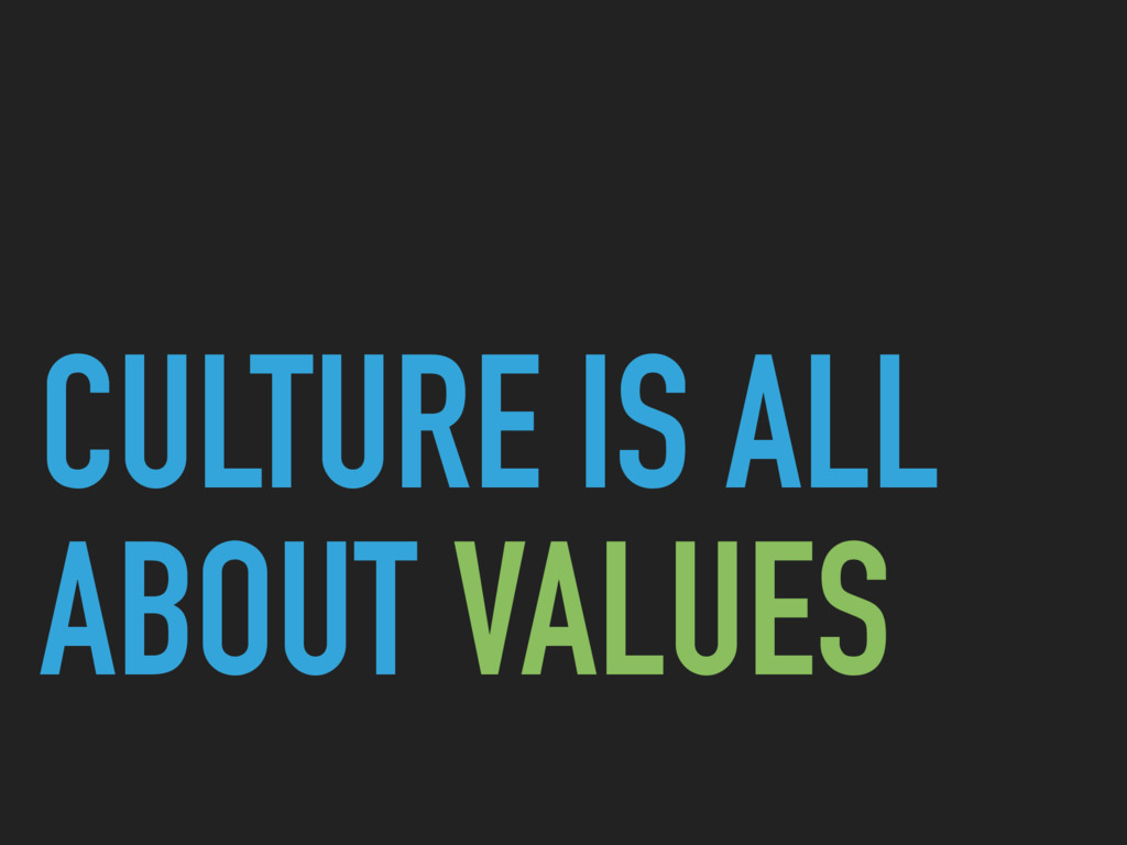 CULTURE IS ALL ABOUT VALUES