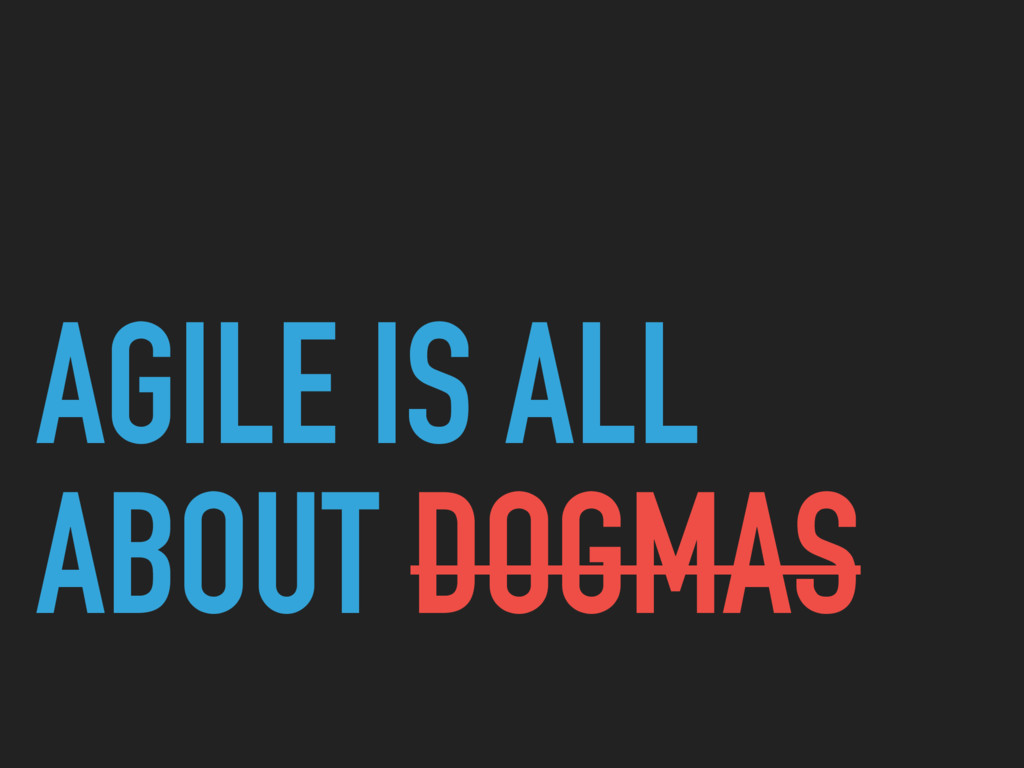 AGILE IS ALL ABOUT DOGMAS