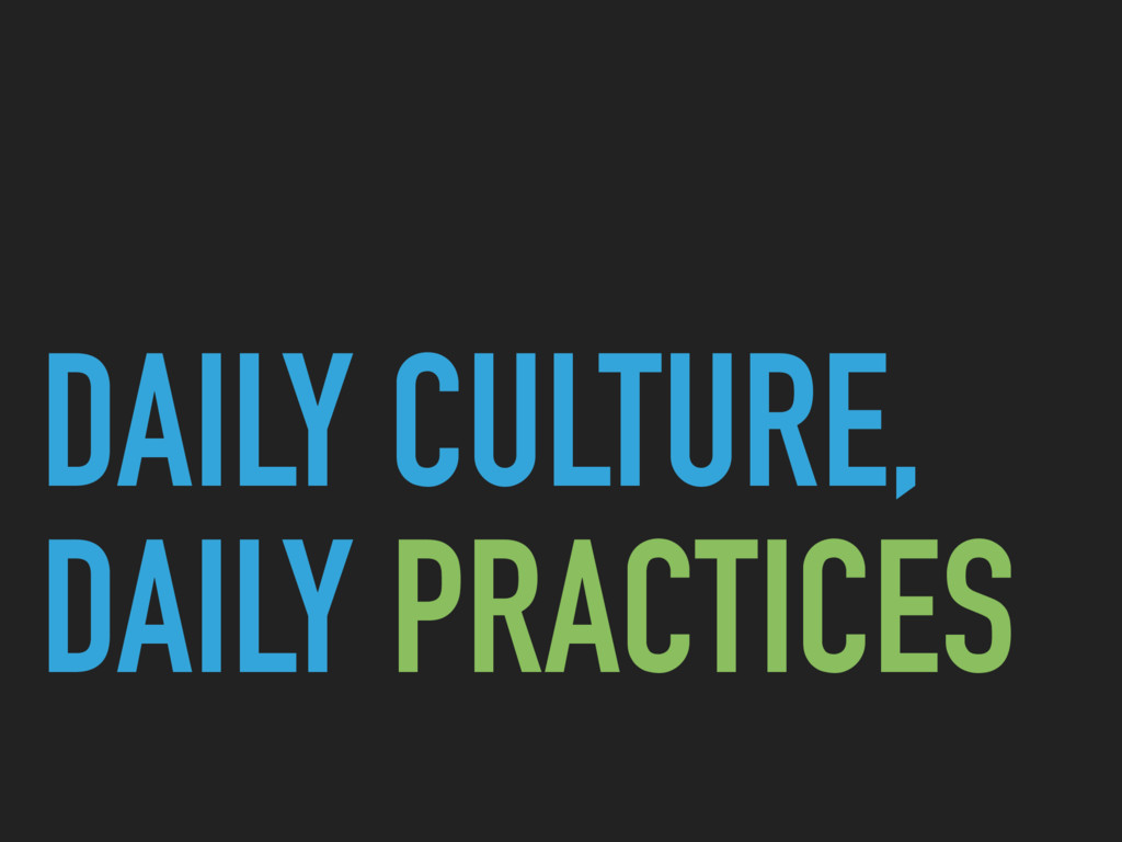 DAILY CULTURE, DAILY PRACTICES
