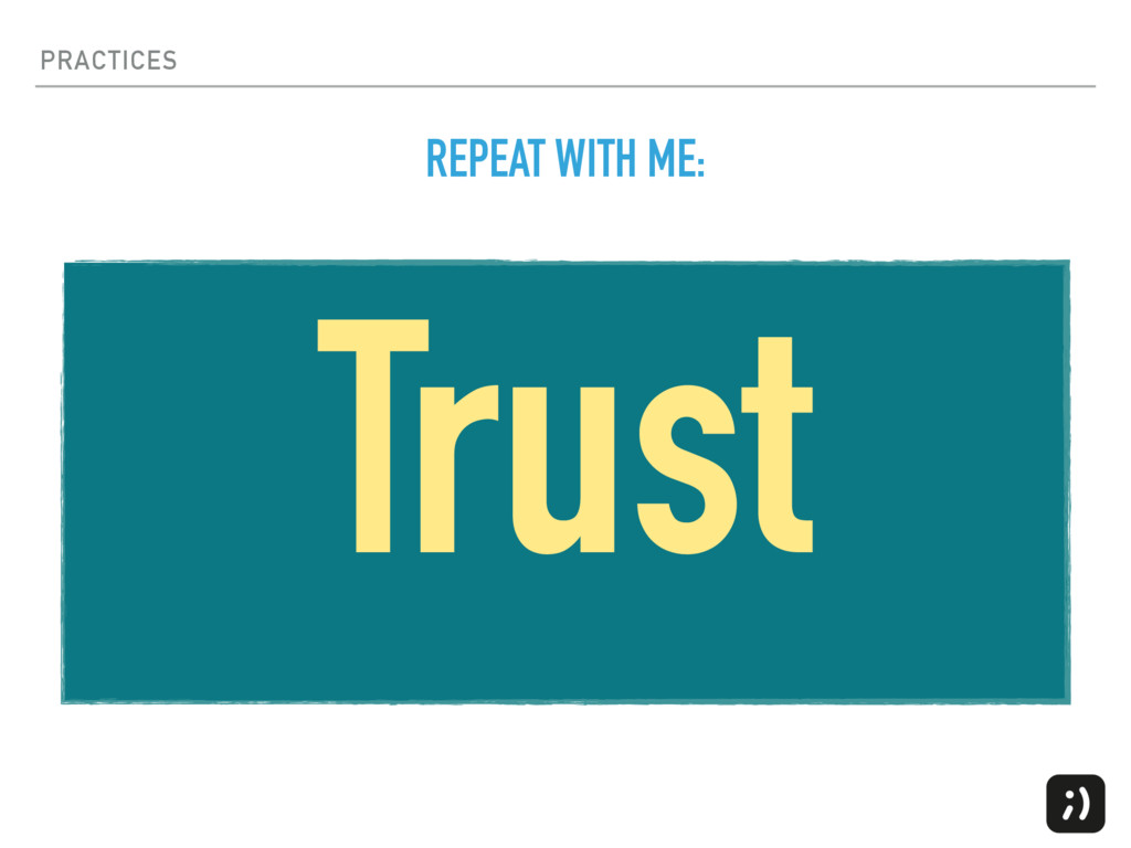 PRACTICES Trust REPEAT WITH ME: