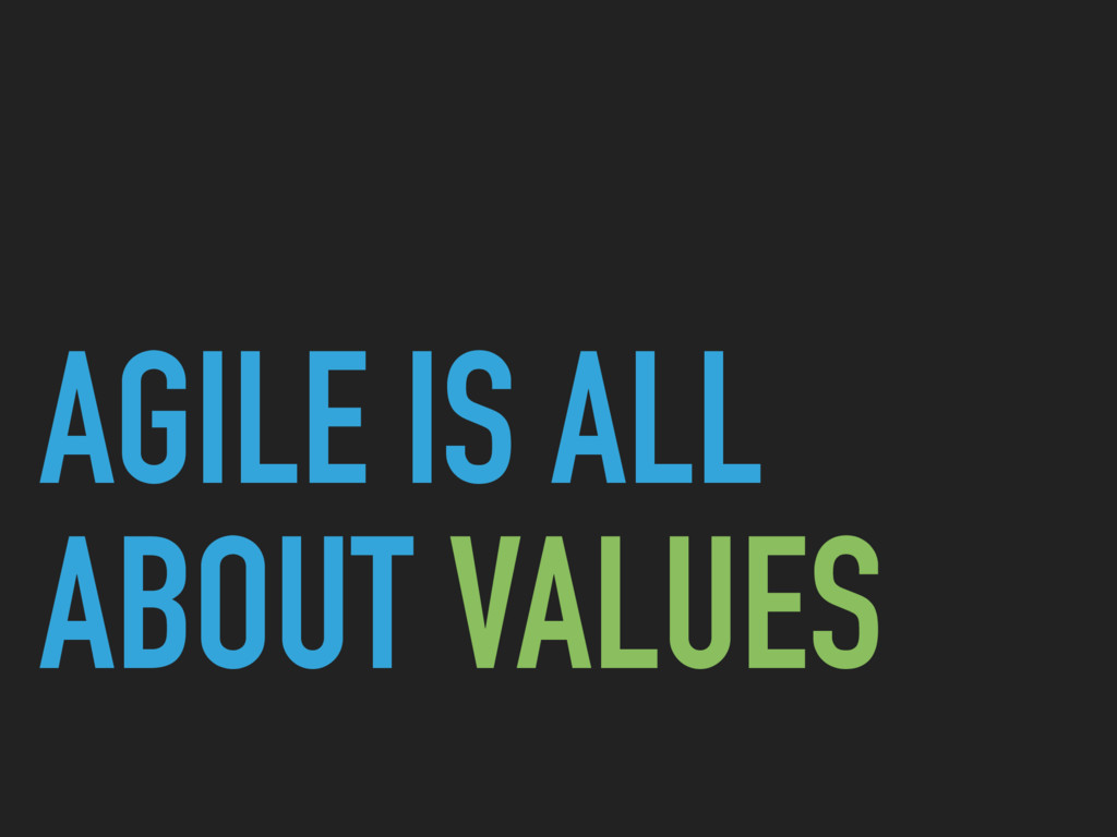 AGILE IS ALL ABOUT VALUES