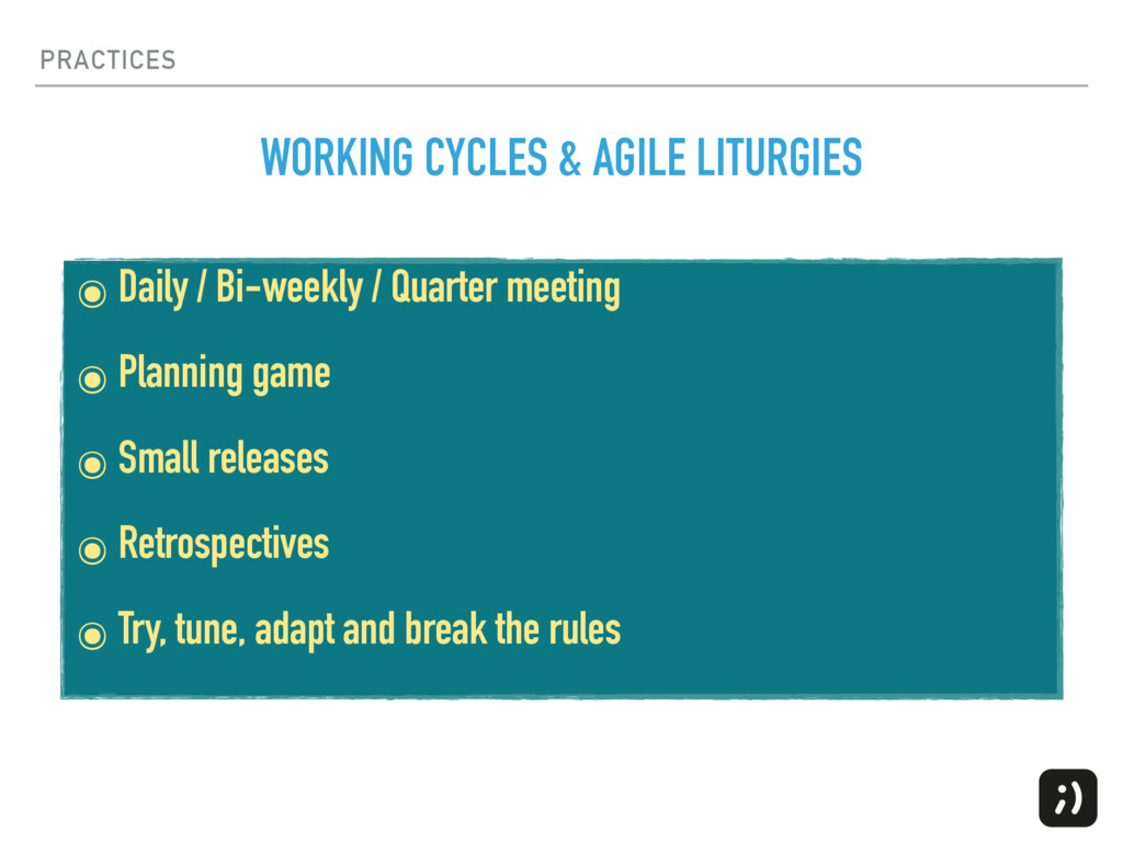 PRACTICES ๏ Daily / Bi-weekly / Quarter meeting...